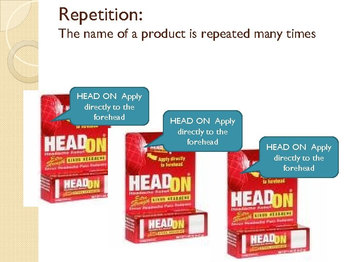 Repetition: The name of a product is repeated many times HEAD ON Apply directly