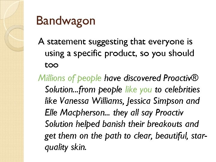 Bandwagon A statement suggesting that everyone is using a specific product, so you should
