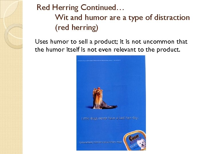Red Herring Continued… Wit and humor are a type of distraction (red herring) Uses