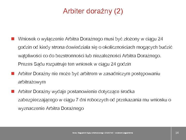 Arbiter doraźny (2) Wniosek o wyłączenie Arbitra Doraźnego musi być złożony w ciągu 24