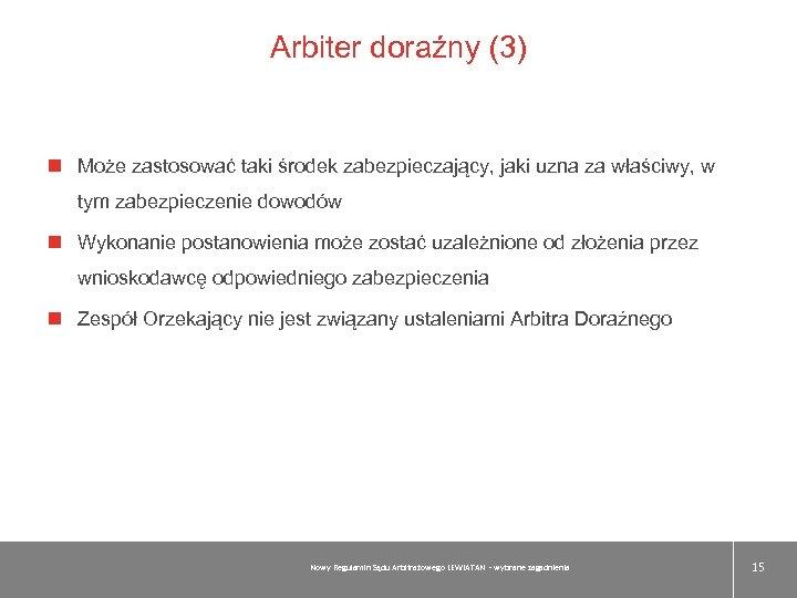Arbiter doraźny (3) Może zastosować taki środek zabezpieczający, jaki uzna za właściwy, w tym