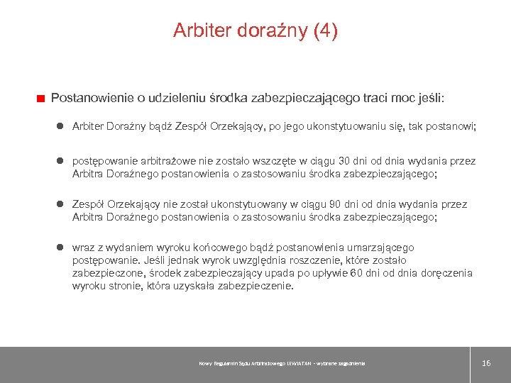 Arbiter doraźny (4) Postanowienie o udzieleniu środka zabezpieczającego traci moc jeśli: l Arbiter Doraźny