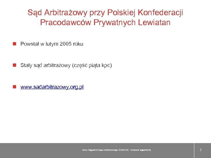 Sąd Arbitrażowy przy Polskiej Konfederacji Pracodawców Prywatnych Lewiatan Powstał w lutym 2005 roku Stały