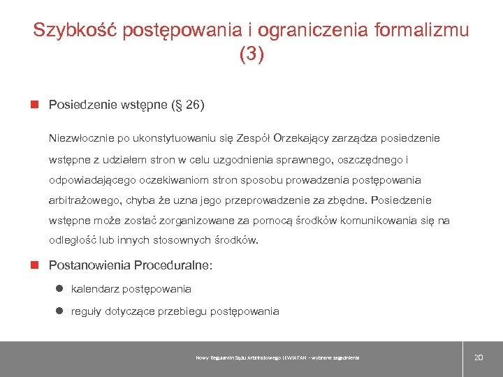 Szybkość postępowania i ograniczenia formalizmu (3) Posiedzenie wstępne (§ 26) Niezwłocznie po ukonstytuowaniu się