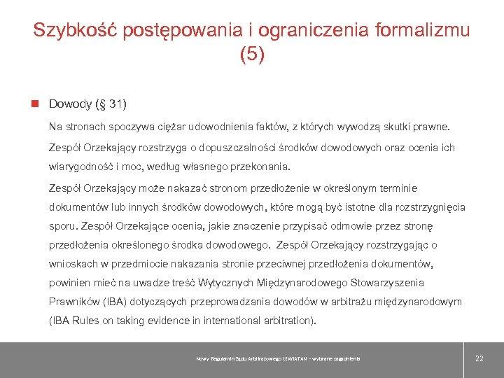 Szybkość postępowania i ograniczenia formalizmu (5) Dowody (§ 31) Na stronach spoczywa ciężar udowodnienia