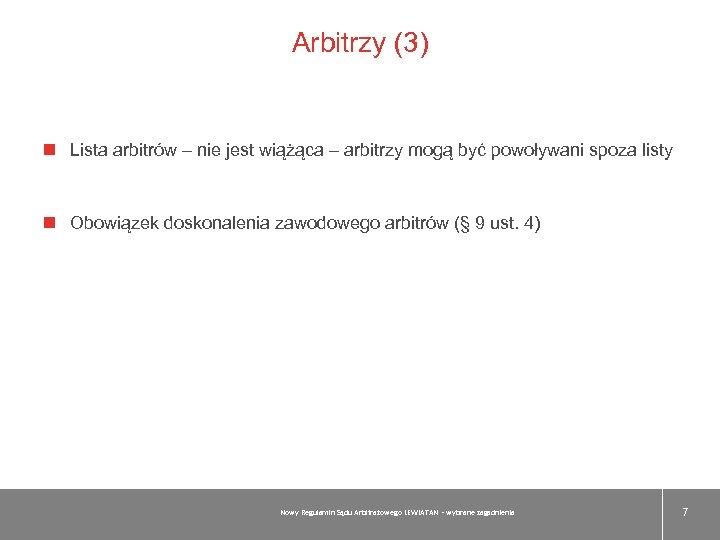 Arbitrzy (3) Lista arbitrów – nie jest wiążąca – arbitrzy mogą być powoływani spoza