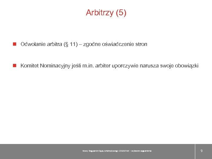 Arbitrzy (5) Odwołanie arbitra (§ 11) – zgodne oświadczenie stron Komitet Nominacyjny jeśli m.