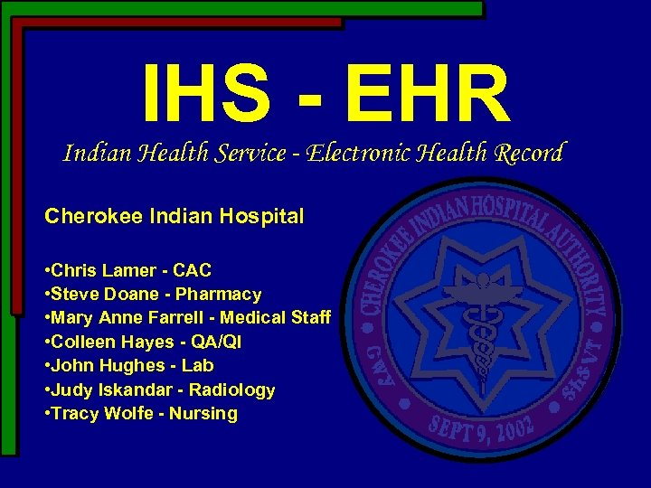 IHS - EHR Indian Health Service - Electronic Health Record Cherokee Indian Hospital •