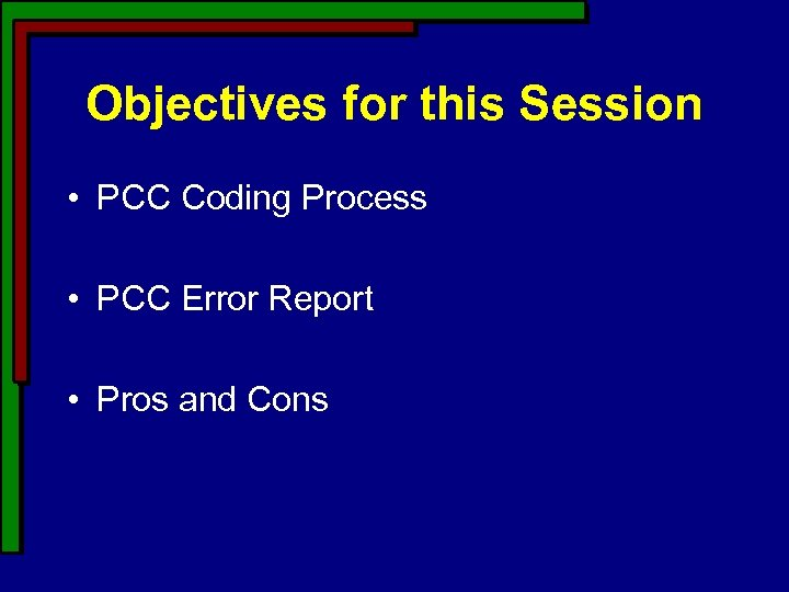 Objectives for this Session • PCC Coding Process • PCC Error Report • Pros