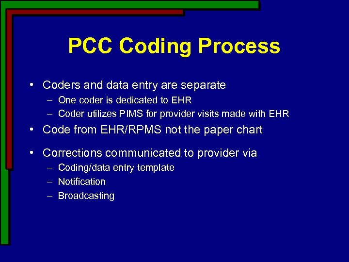 PCC Coding Process • Coders and data entry are separate – One coder is