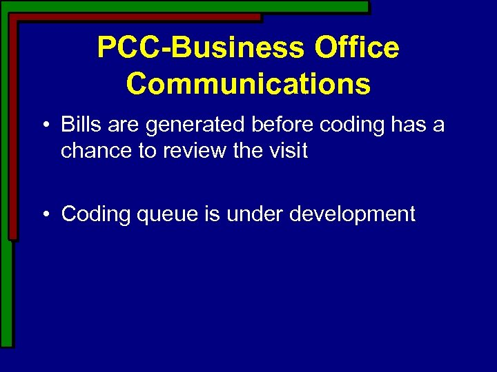 PCC-Business Office Communications • Bills are generated before coding has a chance to review