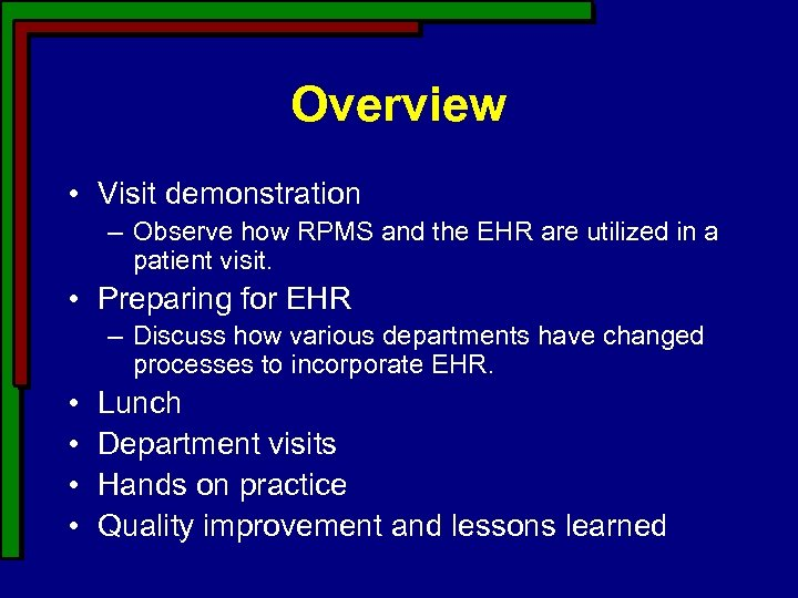 Overview • Visit demonstration – Observe how RPMS and the EHR are utilized in