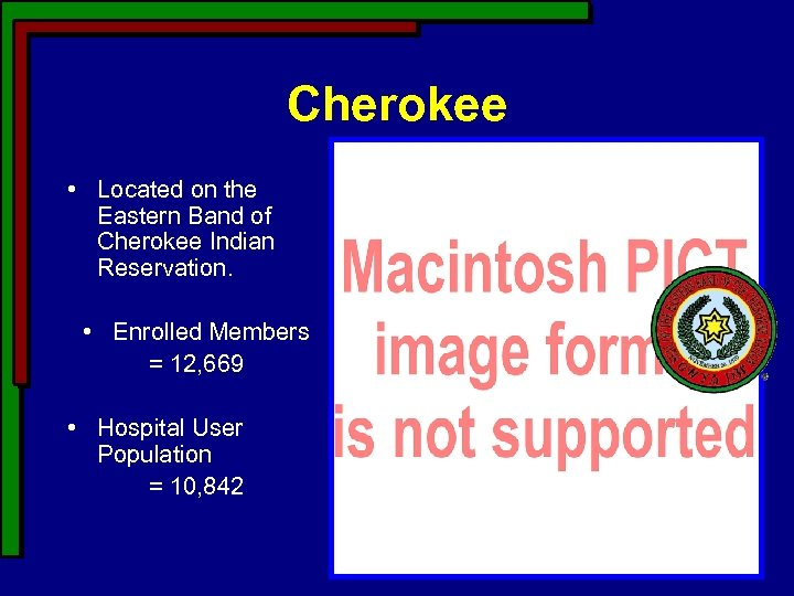 Cherokee • Located on the Eastern Band of Cherokee Indian Reservation. • Enrolled Members