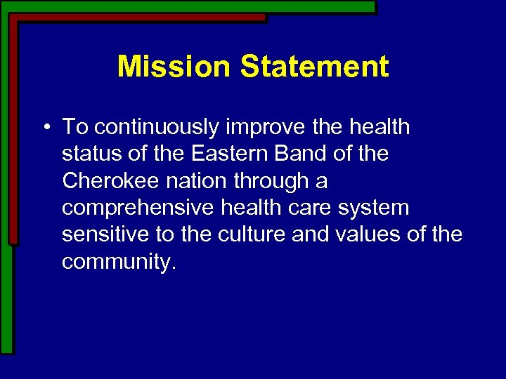 Mission Statement • To continuously improve the health status of the Eastern Band of