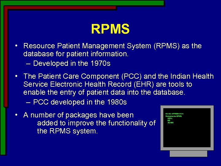 RPMS • Resource Patient Management System (RPMS) as the database for patient information. –