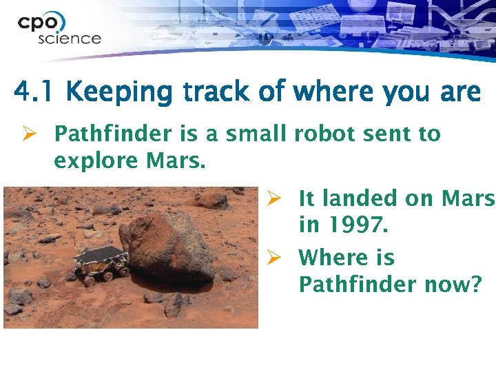 4. 1 Keeping track of where you are Ø Pathfinder is a small robot