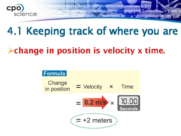4. 1 Keeping track of where you are Øchange in position is velocity x