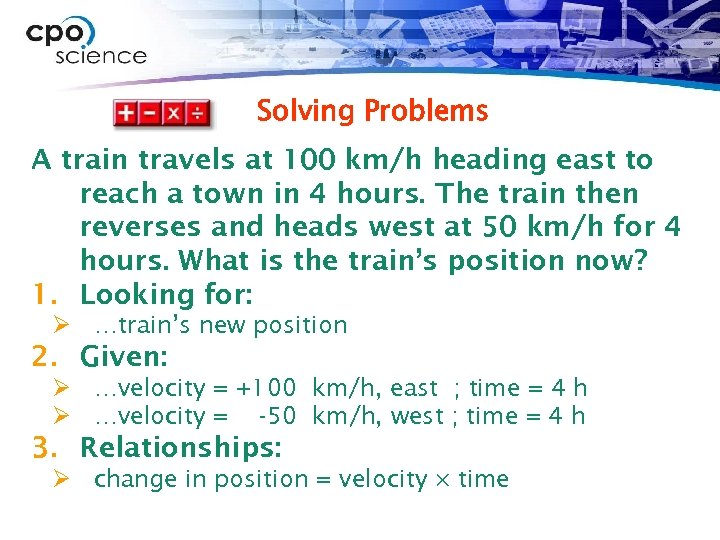 Solving Problems A train travels at 100 km/h heading east to reach a town