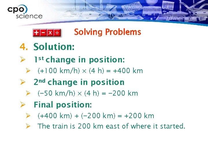 Solving Problems 4. Solution: Ø 1 st change in position: Ø (+100 km/h) ×