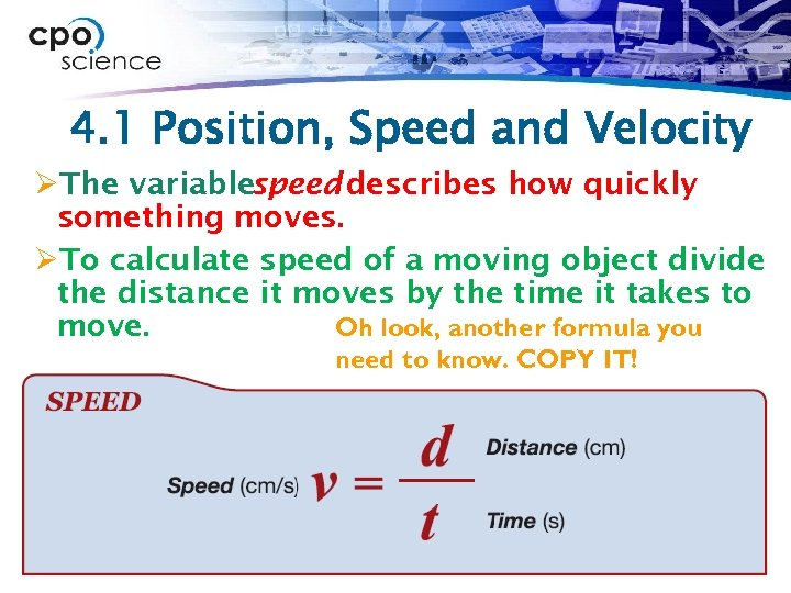 4. 1 Position, Speed and Velocity ØThe variablespeed describes how quickly something moves. ØTo
