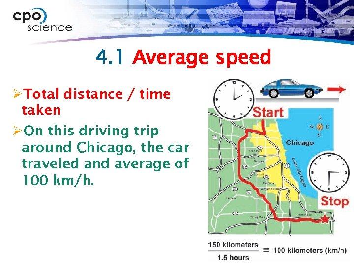 4. 1 Average speed ØTotal distance / time taken ØOn this driving trip around