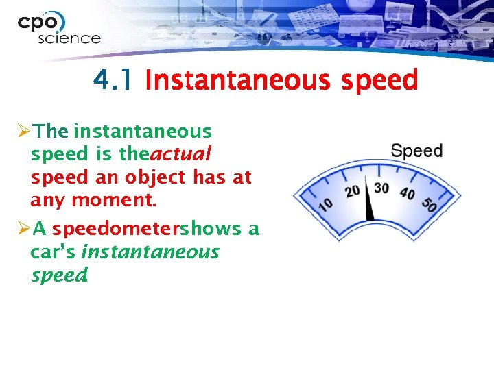 4. 1 Instantaneous speed ØThe instantaneous speed is theactual speed an object has at