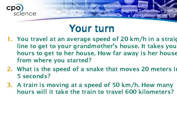 Your turn 1. You travel at an average speed of 20 km/h in a