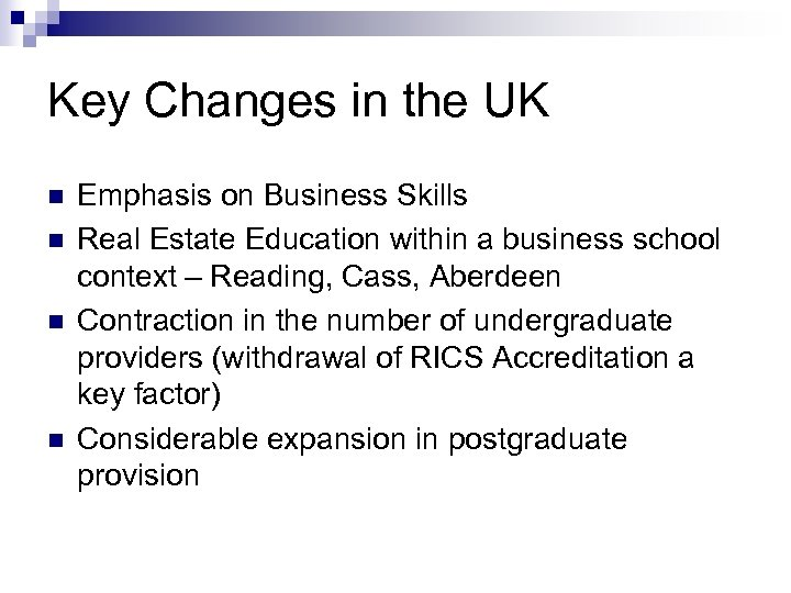 Key Changes in the UK n n Emphasis on Business Skills Real Estate Education