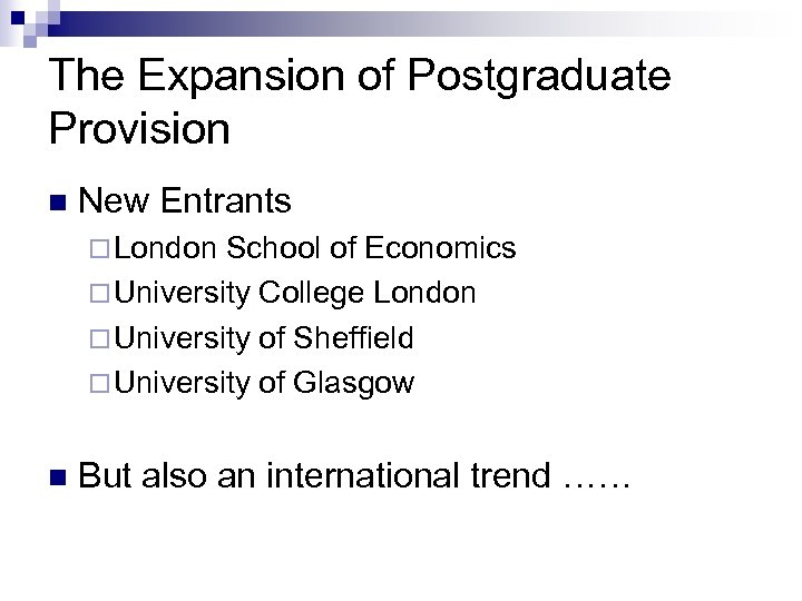 The Expansion of Postgraduate Provision n New Entrants ¨ London School of Economics ¨