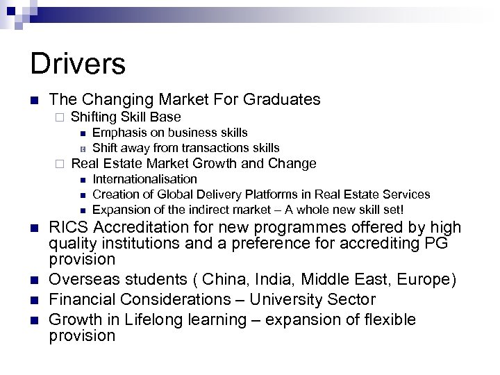 Drivers n The Changing Market For Graduates ¨ Shifting Skill Base n ¨ Real