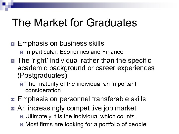The Market for Graduates Emphasis on business skills In particular, Economics and Finance The