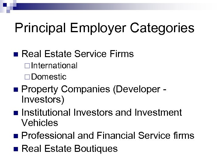 Principal Employer Categories n Real Estate Service Firms ¨ International ¨ Domestic Property Companies