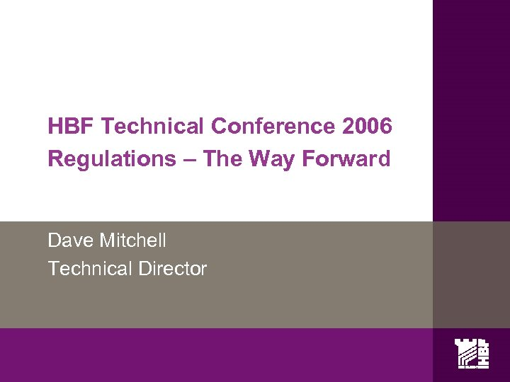 HBF Technical Conference 2006 Regulations – The Way Forward Dave Mitchell Technical Director