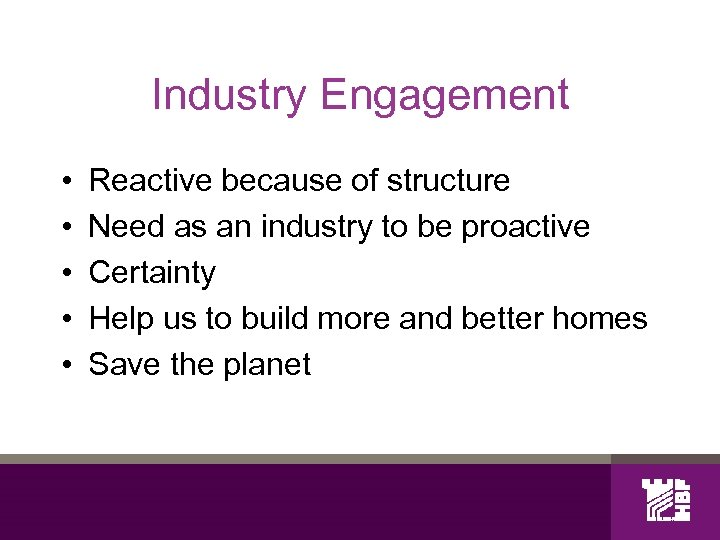 Industry Engagement • • • Reactive because of structure Need as an industry to