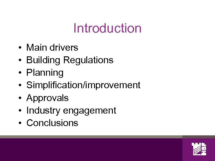Introduction • • Main drivers Building Regulations Planning Simplification/improvement Approvals Industry engagement Conclusions