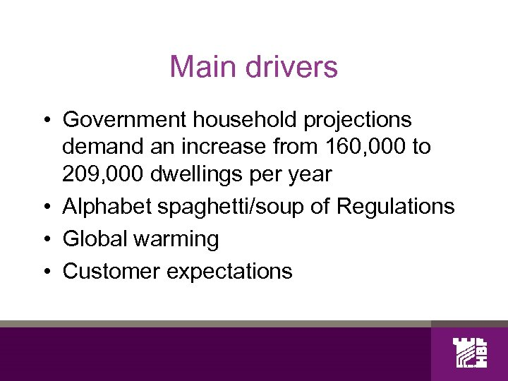 Main drivers • Government household projections demand an increase from 160, 000 to 209,
