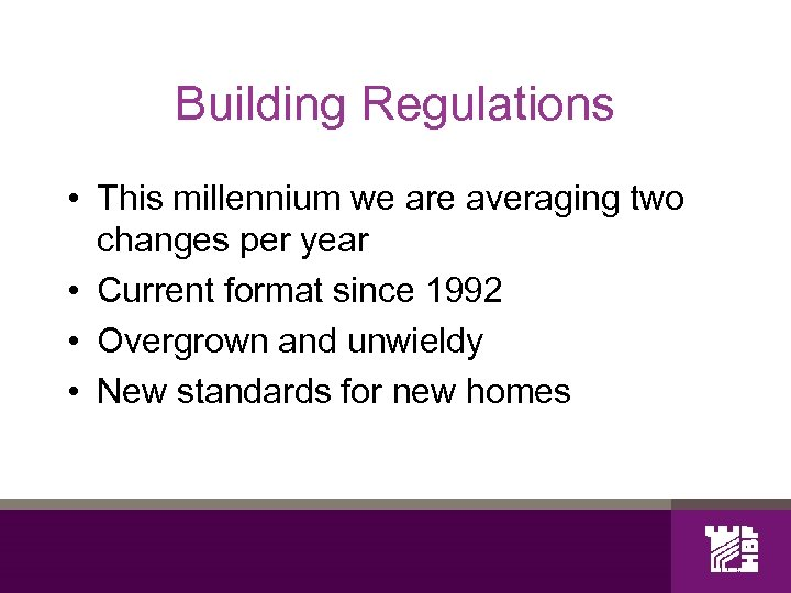 Building Regulations • This millennium we are averaging two changes per year • Current