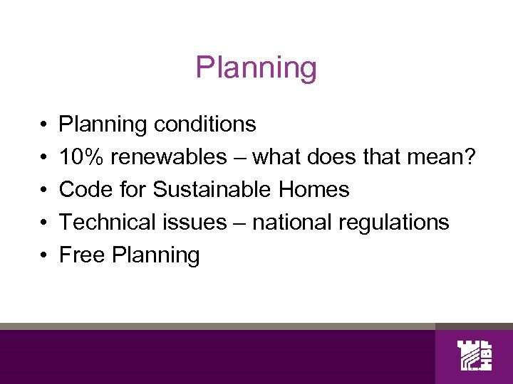 Planning • • • Planning conditions 10% renewables – what does that mean? Code