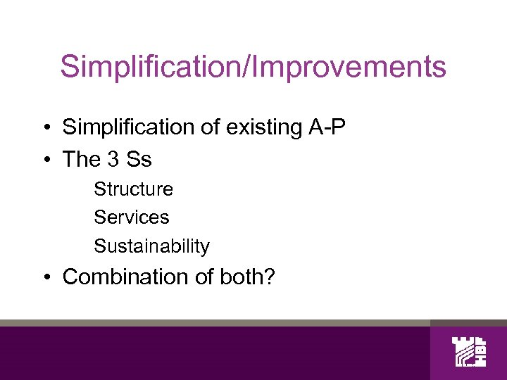 Simplification/Improvements • Simplification of existing A-P • The 3 Ss Structure Services Sustainability •