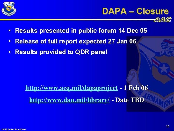 DAPA – Closure • Results presented in public forum 14 Dec 05 • Release