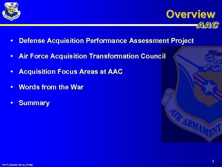 Overview • Defense Acquisition Performance Assessment Project • Air Force Acquisition Transformation Council •