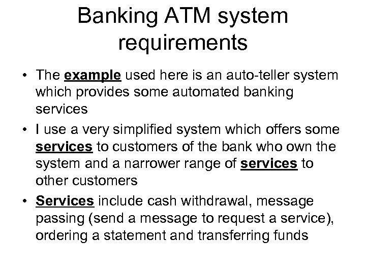 Banking ATM system requirements • The example used here is an auto-teller system which