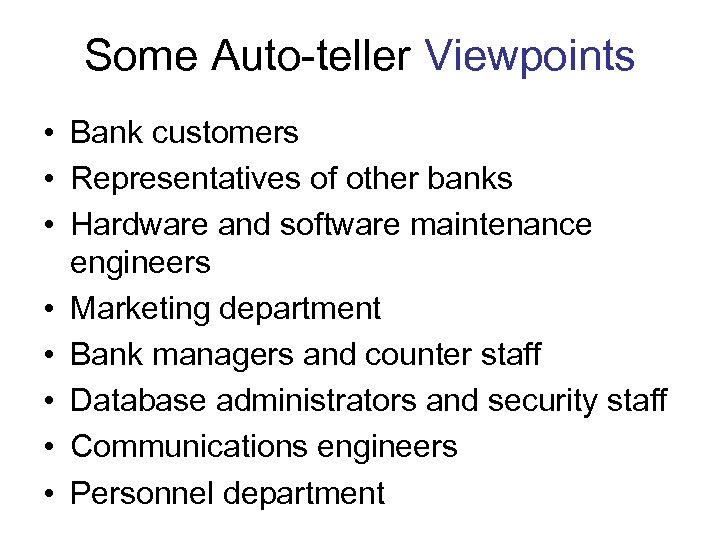 Some Auto-teller Viewpoints • Bank customers • Representatives of other banks • Hardware and