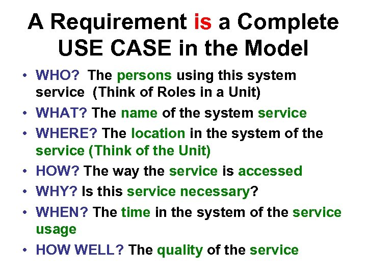 A Requirement is a Complete USE CASE in the Model • WHO? The persons