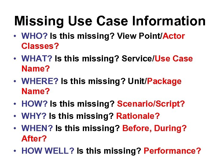 Missing Use Case Information • WHO? Is this missing? View Point/Actor Classes? • WHAT?