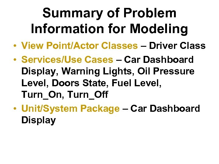 Summary of Problem Information for Modeling • View Point/Actor Classes – Driver Class •