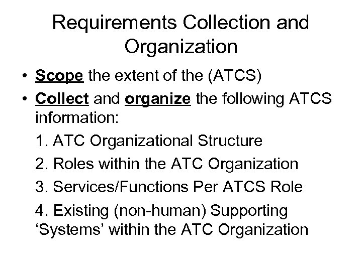 Requirements Collection and Organization • Scope the extent of the (ATCS) • Collect and