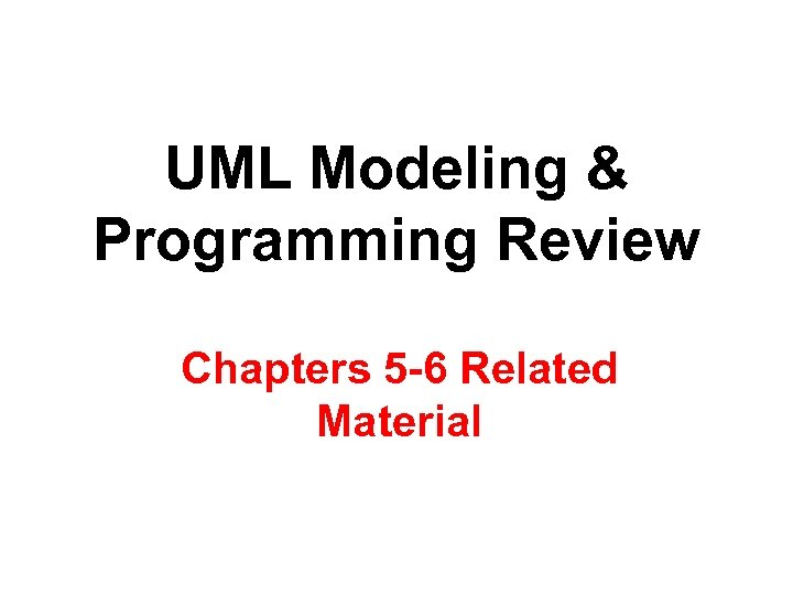 UML Modeling & Programming Review Chapters 5 -6 Related Material
