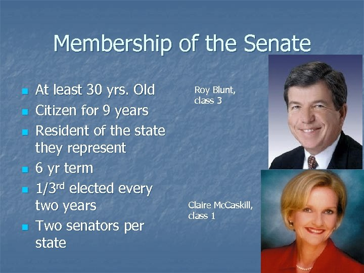 Membership of the Senate n n n At least 30 yrs. Old Citizen for
