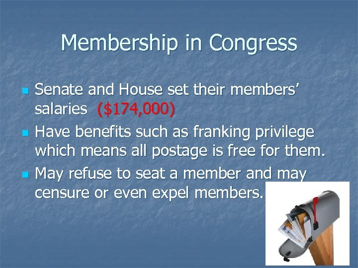 Membership in Congress n n n Senate and House set their members' salaries ($174,